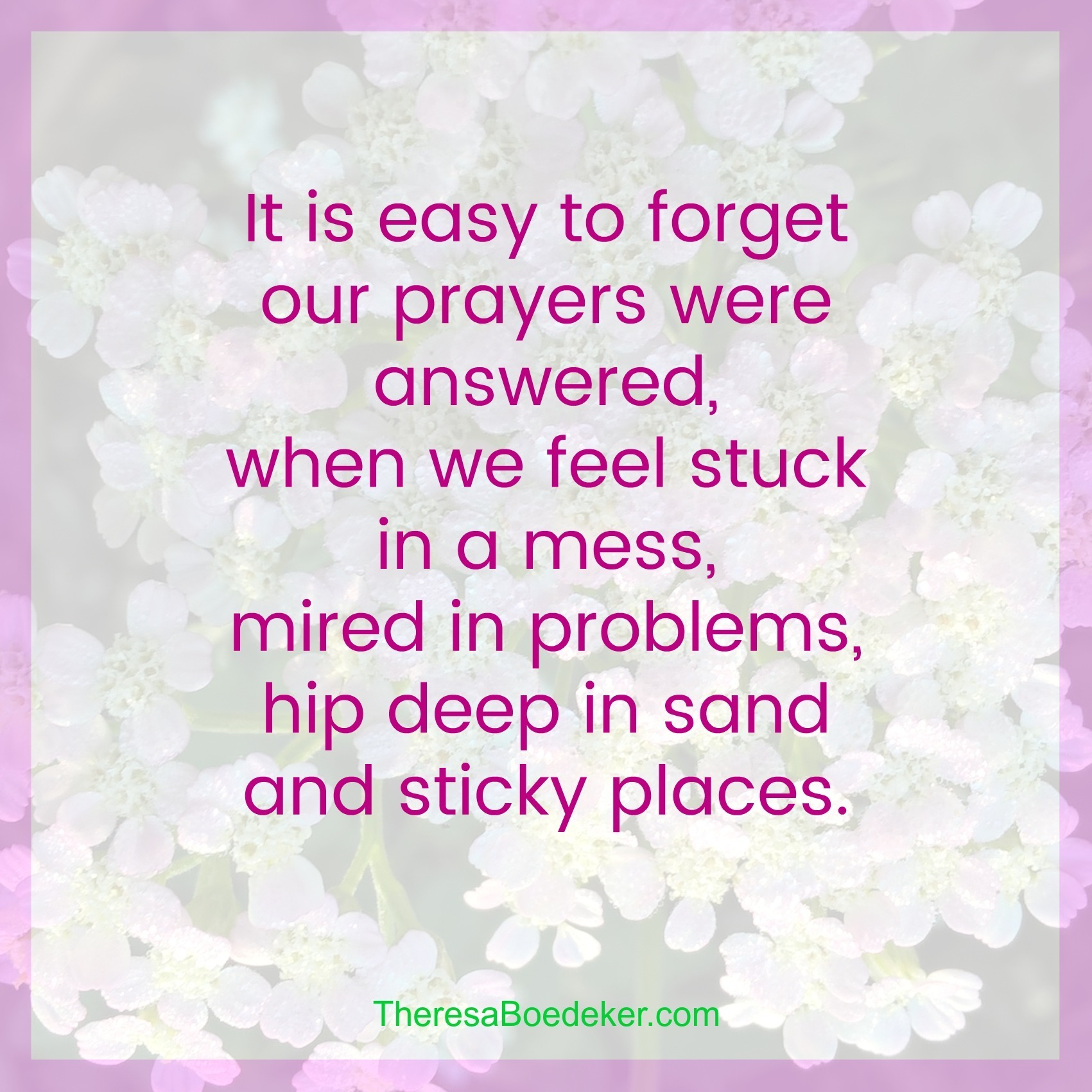 Sometimes we forget our prayers were answered, because now we feel stuck in a mess and mired in problems.