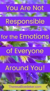 The emotions of others can make us uncomfortable, so we try to fix them and make them happy. But dealing with the emotions of others is not our responsibility. Learn what to do instead.
