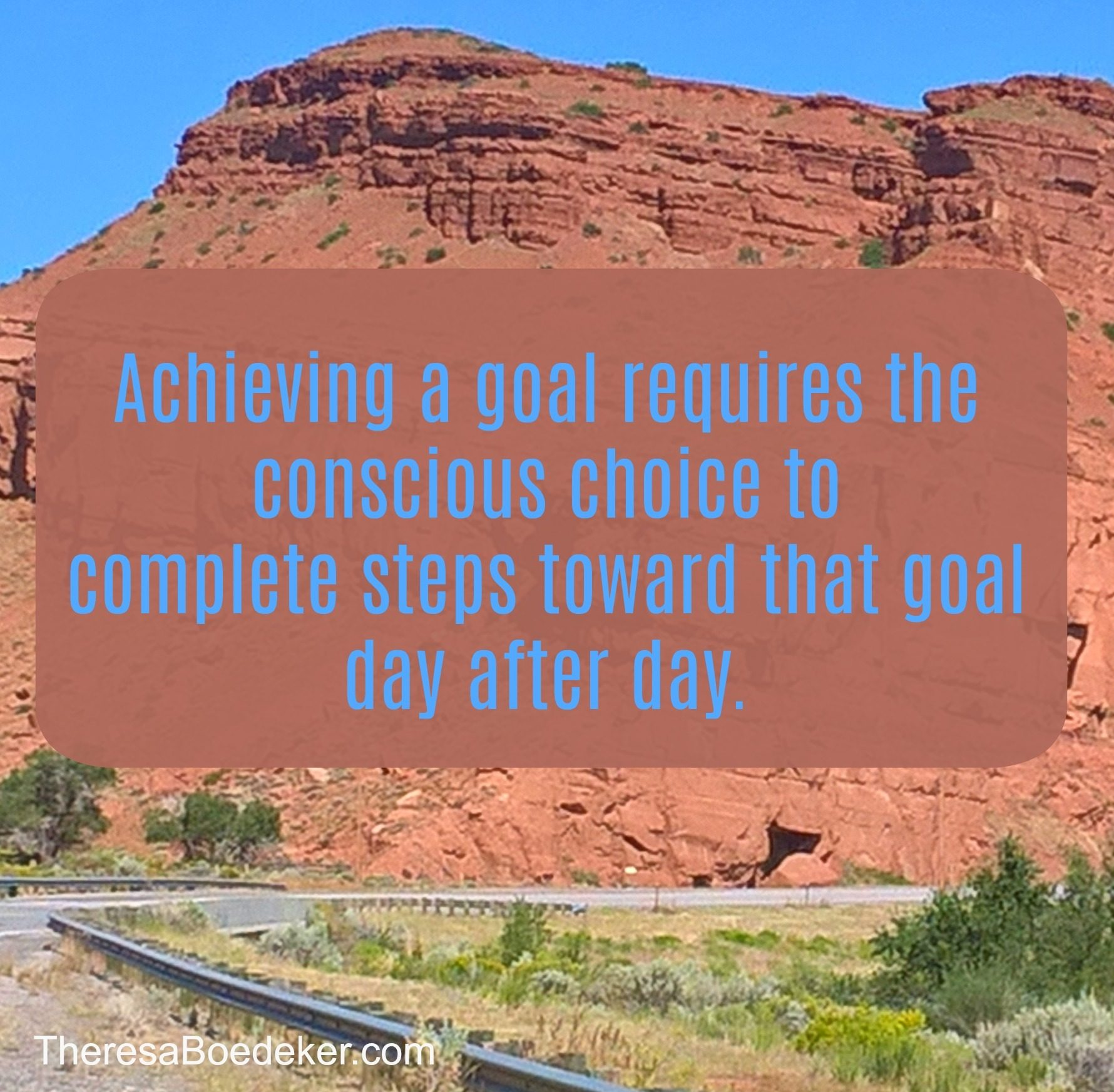 Achieving a goal requires the conscious choice to complete steps toward that goal day after day.