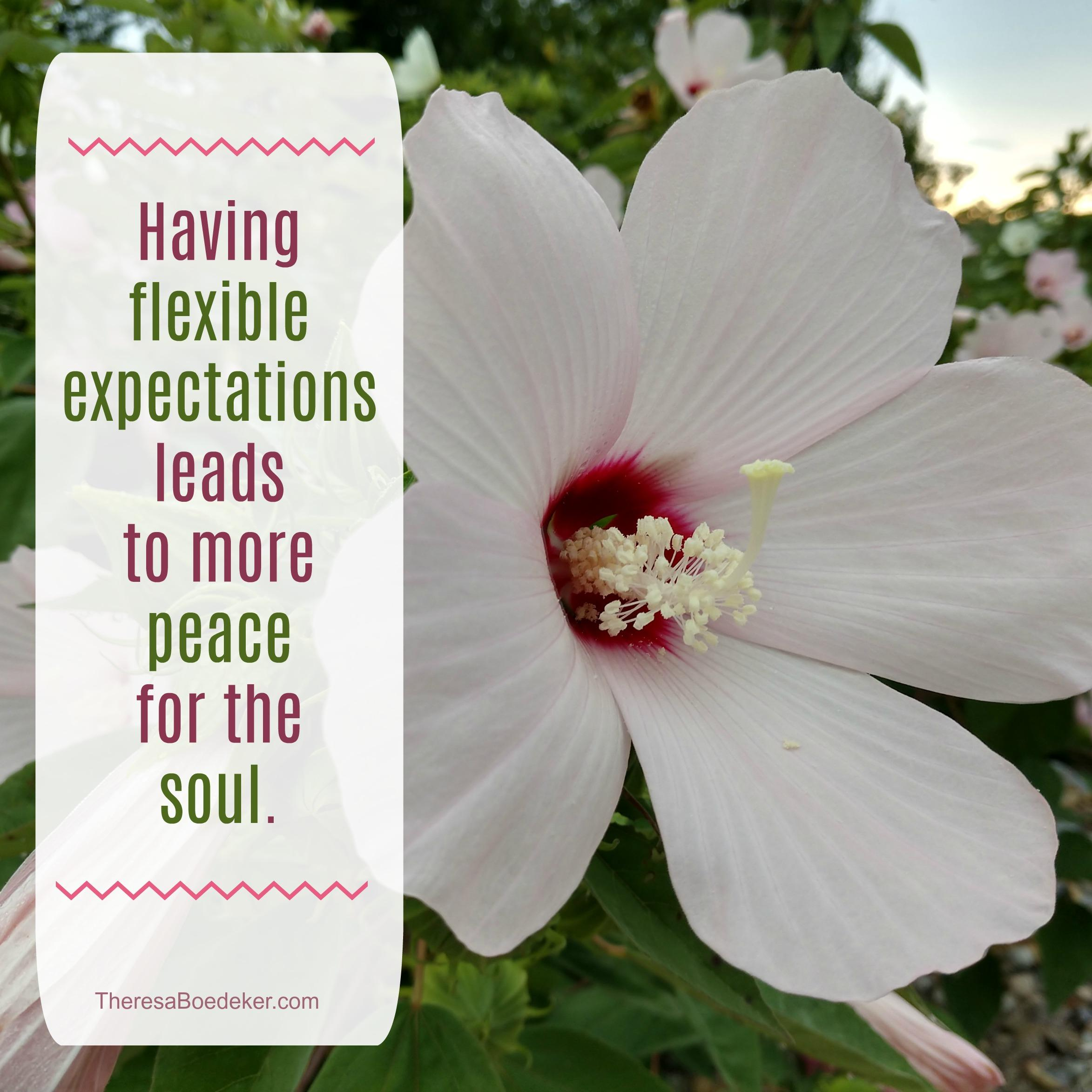 Allowing flexibility in our expectations and plans allows us to enjoy life more fully.