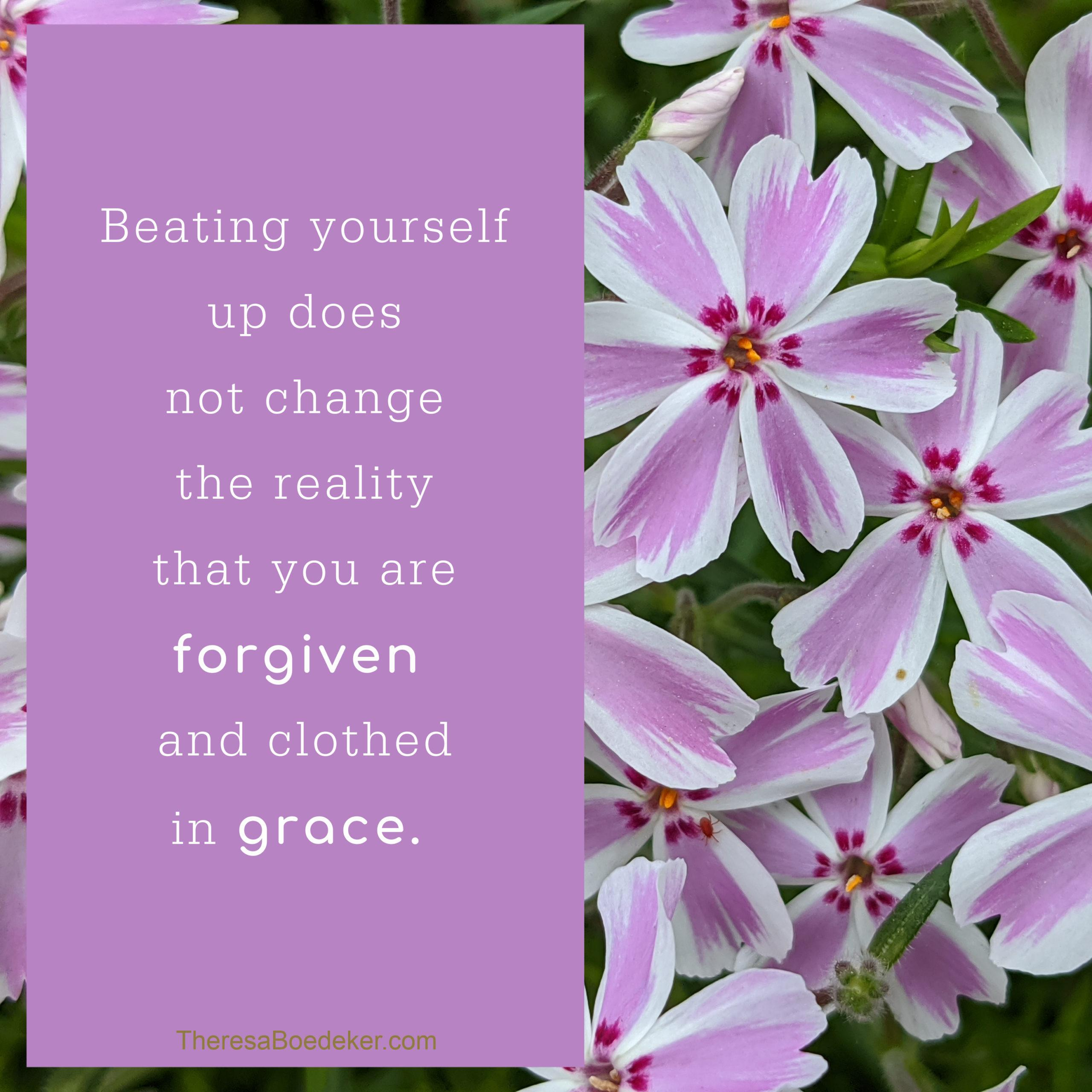 Give yourself grace, especially for the small things you get wrong or forget to do.